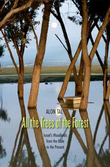 All the Trees of the Forest: Israel's Woodlands from the Bible to the Present, by Alon Tal