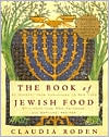 The Book of Jewish Food: An Odyssey from Samarkand to New York, by Claudia Roden