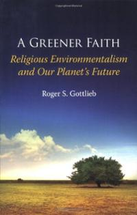 A Greener Faith: Religious Environmentalism and Our Planet's Future, by Roger Gottlieb