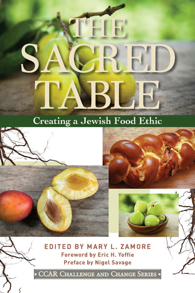 The Sacred Table: Creating a Jewish Food Ethic, by Mary Zamore