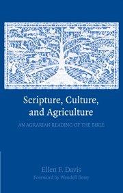 Scripture, Culture and Agriculture: An Agrarian Reading of the Bible, by Ellen Davis