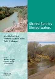 Shared Borders, Shared Waters: Israeli-Palestinian and Colorado River Basin Water Challenges, by Sharon Megdal, Robert G. Varady & Susanna Eden