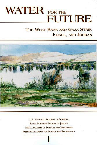 Water for the Future: The West Bank and Gaza Strip, Israel, and Jordan, by Committee on Sustainable Water Supplies in the Middle East & Israel Academy of Sciences and Humanities, et al.